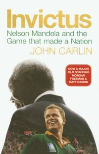 Invictus: Nelson Mandela and the Game That Made a Nation by Carlin, John