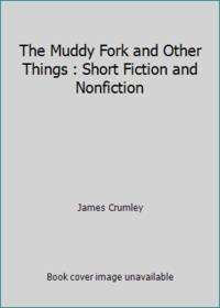 image of The Muddy Fork and Other Things : Short Fiction and Nonfiction