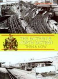 Eastern and North Eastern Then and Now