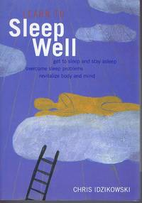 Learn to Sleep Well: Proven Strategies for Getting to Sleep and Staying Asleep