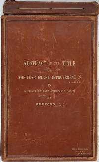 """""""Abstract of the Title of the Long Island Improvement Co. Limited to a Tract of 2442 Acres of Land at Medford, L. I."""" with Manuscript hand colored map"""
