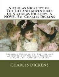 image of Nicholas Nickleby; or, The Life and Adventures of Nicholas Nickleby.  A NOVEL By:  Charles Dickens
