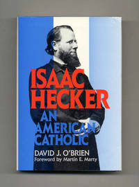 Isaac Hecker: An American Catholic  - 1st Edition/1st Printing by  David J O'Brien - First Edition; First Printing - 1992 - from Books Tell You Why, Inc. (SKU: 22176)