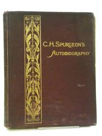 C. H. Spurgeon's Autobiography Compiled from His Diary, Letters and Records by His Wife - VOL IV