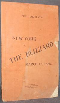 image of NEW YORK IN THE BLIZZARD, being an Authentic and Comprehensive Recital of the Circumstances and Conditions which Surrounded the Metropolis in the Great Storm of March 12, 1888.