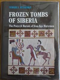 Frozen Tombs of Siberia: the Pazyryk Burials of Iron Age Horsemen