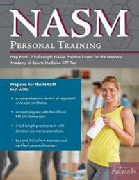 NASM Personal Training Prep Book: 3 Full-Length NASM Practice Exams for the National Academy of...