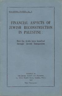 FINANCIAL ASPECTS OF JEWISH RECONSTRUCTION IN PALESTINE: HOW THE ARABS  HAVE BENEFITED THROUGH...