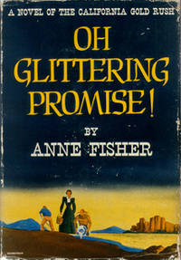 Oh Glittering Promise! A Novel of the California Gold Rush.