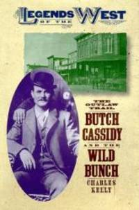 The Outlaw Trail: Butch Cassidy and the Wild Bunch