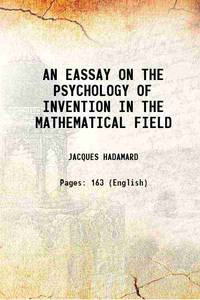 AN EASSAY ON THE PSYCHOLOGY OF INVENTION IN THE MATHEMATICAL FIELD 1945 [Hardcover]