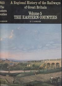 A Regional History Of The Railways Of Great Britain [ Volume 5- The Eastern counties ].