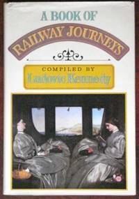 A Book of Railway Journeys by  Ludovic Kennedy - 1st - 1980 - from CANFORD BOOK CORRAL (SKU: 023183)