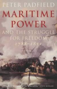 image of Maritime Power and the Struggle for Freedom: Naval Campaigns That Shaped the Modern World 1788-1851
