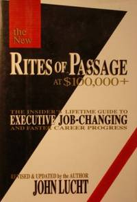 Rites of Passage at $100,000 +: The Insider's Lifetime Guide to Executive  Job-Changing and Faster Career Progress
