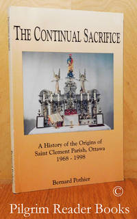 image of The Continual Sacrifice, A History of the Origins of Saint Clement Parish,  Ottawa, 1968-1998.