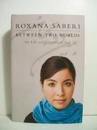 Saberi, Roxana   BETWEEN TWO WORLDS   Signed US HCDJ 1st/1st NF