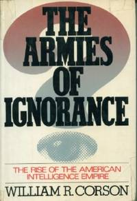 Armies of Ignorance: The Rise of the American Intelligence Empire, The