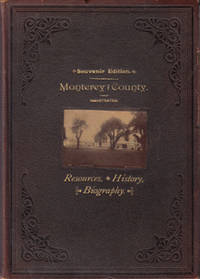Monterey County: Its General Features, Resources, Attractions, and Inducements to Investors and Home Seekers