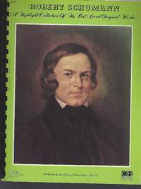 Robert Schumann: A highlight collection of his best-loved original works (The Superior teacher's library of piano classics)