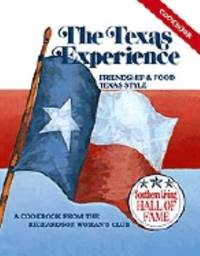 The Texas Experience : Friendship and Food Texas Style, a Cookbook from the Richardson Woman's Club