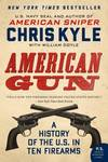 image of American Gun : A History of the U. S. in Ten Firearms