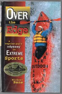 image of Over the Edge a Regular Guys Odyssey in Extreme Sports