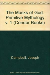 The Masks of God: Primitive Mythology v. 1 (Condor Books) by  Joseph Campbell - Hardcover - from World of Books Ltd and Biblio.com