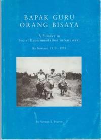 Bapak Guru Orang Bisaya: A Pioneer in Social Experimentation in Sarawak - Ro Bewsher, 1910-1998