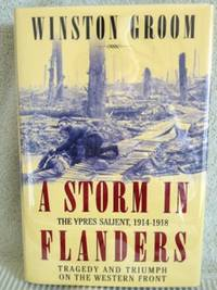 A Storm in Flanders, The Ypres Salient, 1914-1918: Tradgedy and Triumph on the Western Front
