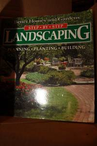 Landscaping  Planning, Planting, Building (Better Homes and Gardens(R):  Step-by-Step Series)