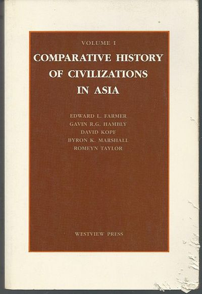 COMPARATIVE HISTORY OF CIVILIZATIONS IN ASIA Volume One 10,000 B. C. to 1850, Farmer, Edward