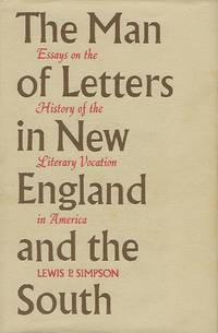 THE MAN OF LETTERS IN NEW ENGLAND AND THE SOUTH: ESSAYS ON THE HISTORY OF THE LITERARY VOCATION IN AMERICA