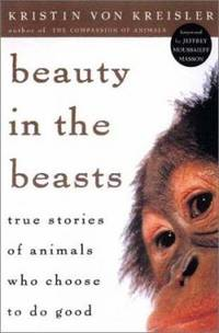 Beauty in the Beasts : True Stories of Animals Who Choose to Do Good