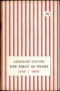 ARKHAM HOUSE: THE FIRST 20 YEARS 1939-1959. A HISTORY AND BIBLIOGRAPHY ..