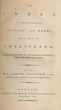 An Index to the Remarkable Passages and Words Made Use by Shakspeare; Calculated to Point Out the Different Meanings to Which the Words Are Applied
