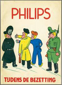 PHILIPS: TIJDENS DE BEZETTING [PHILIPS: DURING THE OCCUPATION]