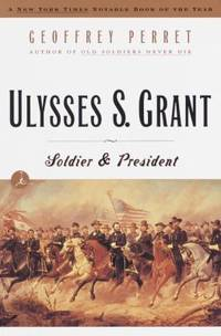 Ulysses S. Grant : Soldier and President by Geoffrey Perret - Paperback - 1998 - from ThriftBooks and Biblio.com