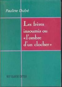 """Les frères insoumis ou """"l'Ombre d'un clocher"""".  «Mémoire instructif contenant la conduitte des pères Récollets de Paris en leur mission au Canada depuis l'année, 1615 jusques en la présente année, 1684,/,»"""