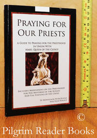 image of Praying for Our Priests: A Guide to Praying for the Priesthood in Union  with Mary, Queen of the Clergy.