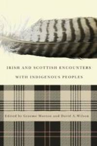 Irish and Scottish Encounters with Indigenous Peoples: Canada, the United States, New Zealand,...