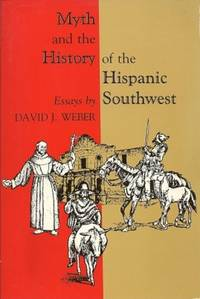 Myth and the History of the Hispanic Southwest by  David J Weber - Paperback - First Paperback Edition - 1991 - from Storbeck's and Biblio.com