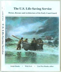 THE U.S. LIFE SAVING SERVICE Heroes, Rescues and Architecture of the Early  Coast Guard