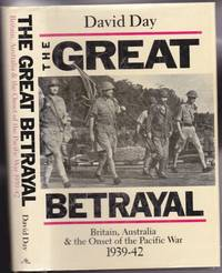 Great Betrayal:  Britain, Australia and the Onset of the Pacific War 1939-42  -(hard cover with dust jacket)-