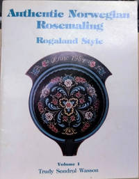 Authentic Norwegian Rosemaling:  Rogaland Style, Volume 1 by  Trudy Sondrol Wasson - Paperback - 1984 - from Old Saratoga Books (SKU: 44595)