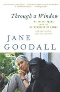 image of Through a Window: My Thirty Years with the Chimpanzees of Gombe