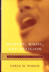Memory, Music, And Religion: Morocco's Mystical Chanters by  Earle H Waugh - Hardcover - 2005 - from Kenneth Mallory Bookseller. ABAA (SKU: 32736)