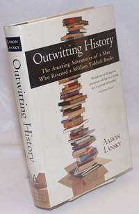 image of Outwitting History: the amazing adventures of a man who rescued a million Yiddish books