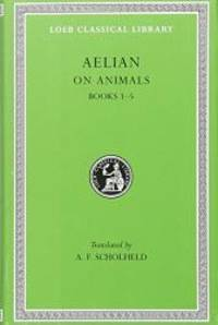 Aelian On Animals, I, Books 1-5 (Loeb Classical Library®) (Volume I)