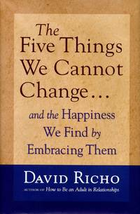 image of The Five Things We Cannot Change; And the Happiness We Find by Embracing Them